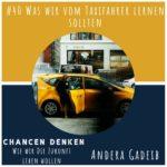 40: Was wir vom Taxifahrer lernen sollten