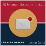 62: Superkraft Minimalisiere E-Mails
